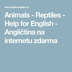 Animals - Reptiles - Help for English - Angličtina na internetu zdarma