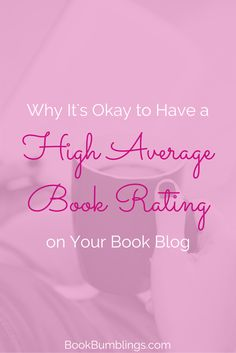 Why It's Okay to Have a High Average Book Rating on Your Book Blog