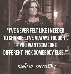 """""""If you want someone different, pick somebody else."""" - Melissa McCarthy Yes, that's what I think The Words, Great Quotes, Quotes To Live By, Awesome Quotes, Daily Quotes, Affirmations, I Look To You, Motivational Quotes, Inspirational Quotes"""