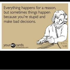 Hahaha.. Not that I have ever made a bad decision!