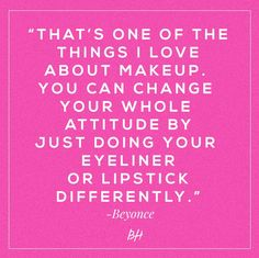 That's one of the things I love about makeup.  You can change your whole attitude by just doing your eyeliner or lipstick differently.