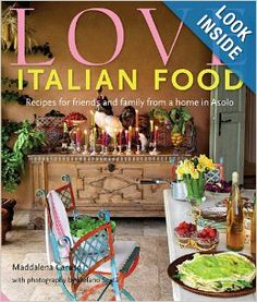 Love Italian Food: Recipes for friends and family from a home in Asolo: Maddalena Caruso, Stefano Scatà: