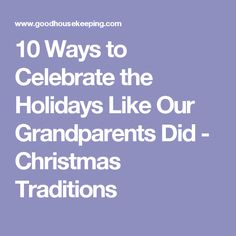 10 Ways to Celebrate the Holidays Like Our Grandparents Did - Christmas Traditions