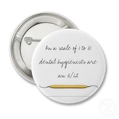 On a scale of 1 to 10 dental hygienist button. :)