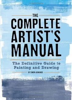 The Complete Artist'S Manual: The Definitive Guide To Painting And Drawing PDF