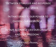 """""""Between stimulus and response there is a space. In that space is our power to choose our response. In our response lies our growth and our freedom."""" - Viktor E. Frankl #response #growth #freedom #choose Internet Marketing, Social Media Marketing, Digital Marketing, Marketing News, Affiliate Marketing, Primary Care, Wise Quotes, Motivational Quotes, New Market"""
