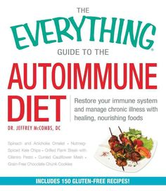 The Everything Guide to the Autoimmune Diet: Restore Your Immune System and Manage Chronic Illness With Healing, ...