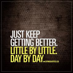 Just keep getting better. Little by little. Day by day. That's all you should focus on. Becoming better. Little by little. Day by day. Focus on that single thing. Improvement. And be patient. #motivational #gymmotivation #dontgiveup