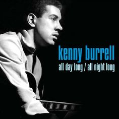 Kenny Burrell - All Day Long/All Night Long (Not Now Music) [Full Album]