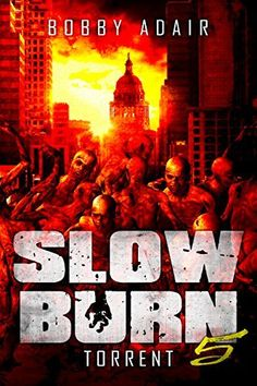 Slow Burn: Torrent, Book 5 ~ love this zombie series