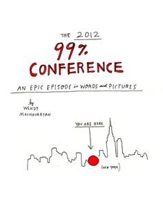 The Illustrated 99% Conference 2012: An Epic Episode in Words & Pictures!