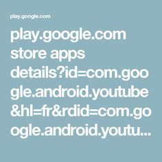 play.google.com store apps details?id=com.google.android.youtube&hl=fr&rdid=com.google.android.youtube