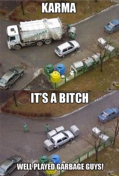 Funny Pictures of the week, 101 pics. Karma It's A Bitch... Well Played Garbage Guys