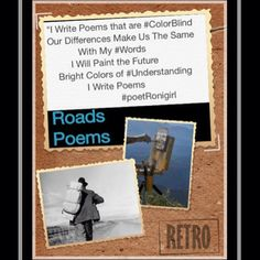 """#RoadPoems #poetri #lyrics #DortheaLangePhotography #CollagePoetry #poetry #highWayPoet #onTheRoad #songcatcher #mountainMusic #hipHopLyrics #folk #gypsyGirl #gypsyPoet #author #SpeakUp #theBalladOfPoetRonigirl #God1st #theMagicOfOrdinaryDays #poet #songWriter #beFierce #believe #roadMusic """"I Write Poems that are #ColorBlind Our Differences Make Us The Same  With My #Words  I Will Paint the Future  Bright Colors of #Understanding  I Write Poems  #poetRonigirl"""