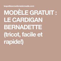 MODÈLE GRATUIT : LE CARDIGAN BERNADETTE (tricot, facile et rapide!)
