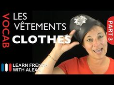 Clothes Vocabulary in French Part 3 (basic French vocabulary from Learn French With Alexa) - YouTube