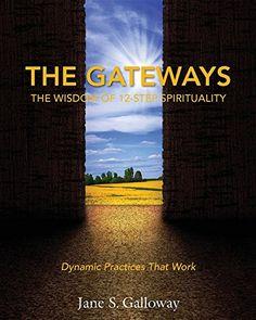 The Gateways: The Wisdom of 12-Step Spirituality by Jane ...