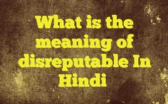 What is the meaning of disreputable In Hindi http://www.englishinhindi.com/?p=6076&What+is+the+meaning+of+disreputable+In+Hindi  Meaning of  disreputable in Hindi  SYNONYMS AND OTHER WORDS FOR disreputable  जर्जर→shabby,disreputable,mangy,napless,time-worn,well-worn फटा→cracked,raucous,disreputable,decrepit,fatiscent,weather-beaten लज्जाजनक→...