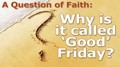 A Question of Faith: Why is it called 'Good' Friday? Holy Friday, Good Friday Quotes, Holy Week, Prayers, This Or That Questions, Faith, Shit Happens, Spring Recipes, Image
