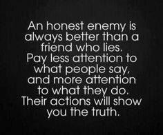 Truth. Dishonest friends will lie to you or withhold information to maintain a friendship but still cheat you because they can't help themselves. Pay attention.