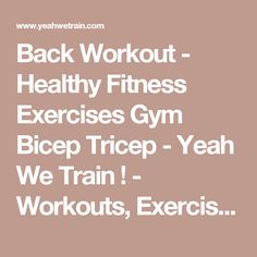 Back Workout - Healthy Fitness Exercises Gym Bicep Tricep - Yeah We Train ! - Workouts, Exercises & More