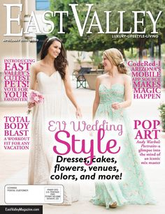 The April/May '15 cover of East Valley Magazine, produced by The Media Barr, Inc. www.eastvalleymagazine.com www.themediabarr.com