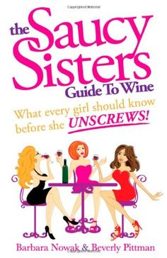 The Saucy Sisters Guide to Wine  What Every Girl Should Know Before She Unscrews ** Continue to the product at the image link.