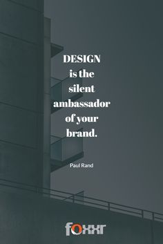 DESIGN is the silent ambassador of your brand. - Paul Rand