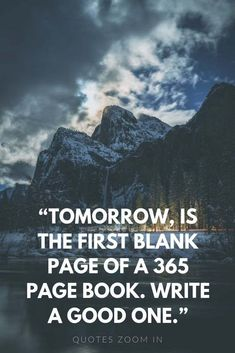 Happy New Year Quotes : Tomorrow is the first blank page of a 365 page book write a good one quotes. Last Day Of The Year Quotes, Happy New Year Quotes, Quotes About New Year, Favorite Quotes, Best Quotes, Life Quotes, Quotes To Live By, Daily Quotes, Success Quotes