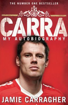 Amazon.com: Carra: My Autobiography (9780552157421): Jamie Carragher, Kenny Dalglish: Books