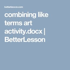 combining like terms art activity.docx | BetterLesson