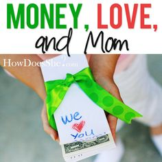 Money, Love, and Mom... GREAT idea for a simple, yet meaningful, Mother's Day gift. (Especially easy for Dad to do... hint!)