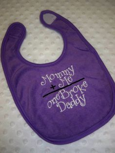 Mommy Plus Me Equals One Broke Daddy Purple Baby Bib