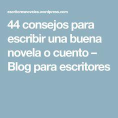 44 consejos para escribir una buena novela o cuento – Blog para escritores