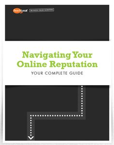 "Is your online reputation healthy? FInd out in this free ebook, ""Navigating Your Online Reputation: Your Complete Guide"" by ReachLocal."