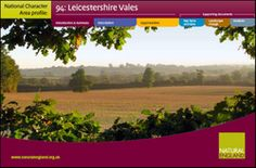 Leicestershire Vales National Character Area (NCA) shares many characteristics with the neighbouring Northamptonshire Vales NCA. The Leicestershire Vales extend between the town of Hinckley in the west to Leicester in the northeast and southwards towards Market Harborough and Lutterworth. This is a large, relatively open, uniform landscape composed of low-lying clay vales interrupted by a range of varied river valleys. Its sense of place ...
