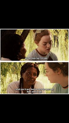 """""""All the boys say I'm ugly.""""  """"I wish you'd quit feeling sorry for yourself. Now that's ugly."""" -The Help"""