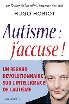 Autisme : j'accuse ! by Hugo Horiot | Goodreads