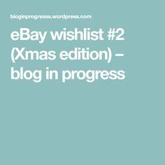 eBay wishlist #2 (Xmas edition) – blog in progress