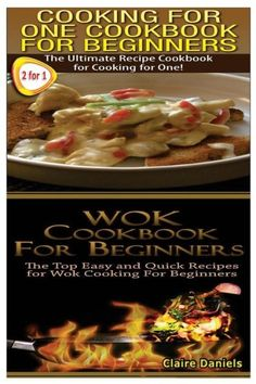 Cooking For One Cookbook For Beginners & Wok Cookbook For Beginners