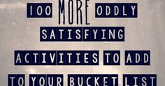 Here's 100 MORE oddly satisfying actives to add to your bucket list! .Weird unusual odd unique bucket list