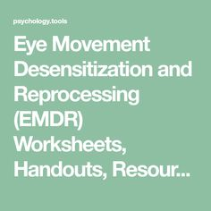 Eye Movement Desensitization and Reprocessing (EMDR) Worksheets, Handouts, Resources, Techniques and Information.
