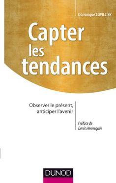 Capter les tendances- Observer le présent, anticiper l'avenir de Dominique Cuvillier