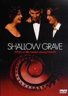 Shallow Grave (1994).  Money is the root of all evil... especially among friends and family.