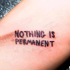 Nothing is permanent tattoo Dope Tattoos, Mini Tattoos, Basic Tattoos, Pretty Tattoos, Black Tattoos, Body Art Tattoos, Small Tattoos, Tatoos, O Tattoo