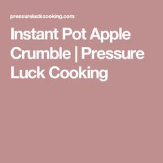 Instant Pot Apple Crumble | Pressure Luck Cooking
