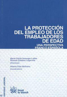 La protección del empleo de los trabajadores de edad : una perspectiva franco-española / Marie-Cécile Amauger-Lattes, Ricardo Esteban Legarreta (Directores).- Valencia: Tirant lo blanch,2013.