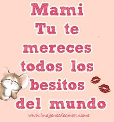 Mi mami se merece todos los besos del mundo ♥