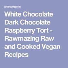 White Chocolate Dark Chocolate Raspberry Tort - Rawmazing Raw and Cooked Vegan Recipes