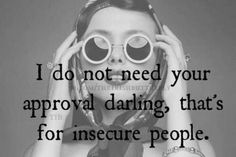 I do not need your approval darling. That's for insecure people. Picture Quote I do not need your approval darling. That's for insecure people. Picture Quote I do not need your approval darling. That's for insecure people. Quotable Quotes, Motivational Quotes, Funny Quotes, Inspirational Quotes, Drake Quotes, Sassy Quotes, Super Quotes, Wisdom Quotes, The Words
